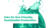 Inks for Eco-friendly, Sustainable Production
